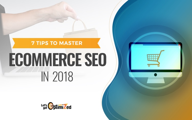 7 Tips to Master Ecommerce SEO in 2018