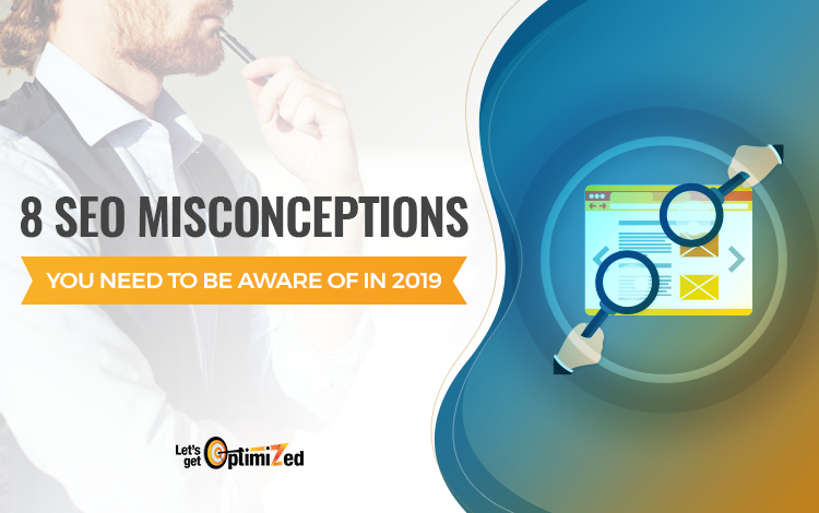 8 SEO Misconceptions You need to be Aware Of in 2019