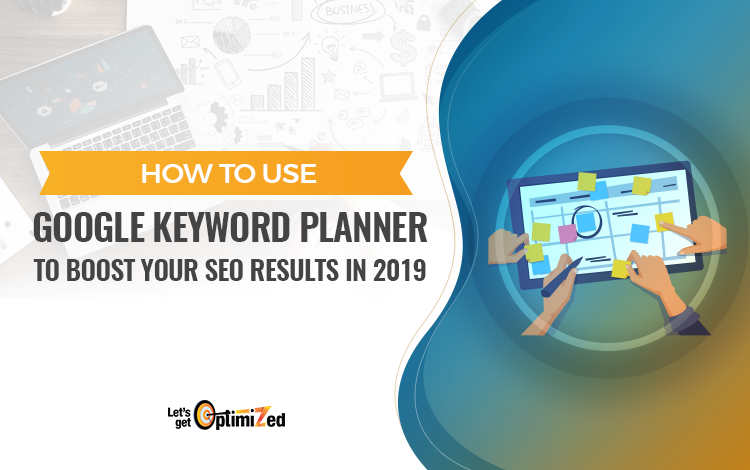 How to use Google Keyword Planner to Boost Your SEO Results In 2019